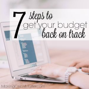 7 Steps To Get Your Budget Back On Track